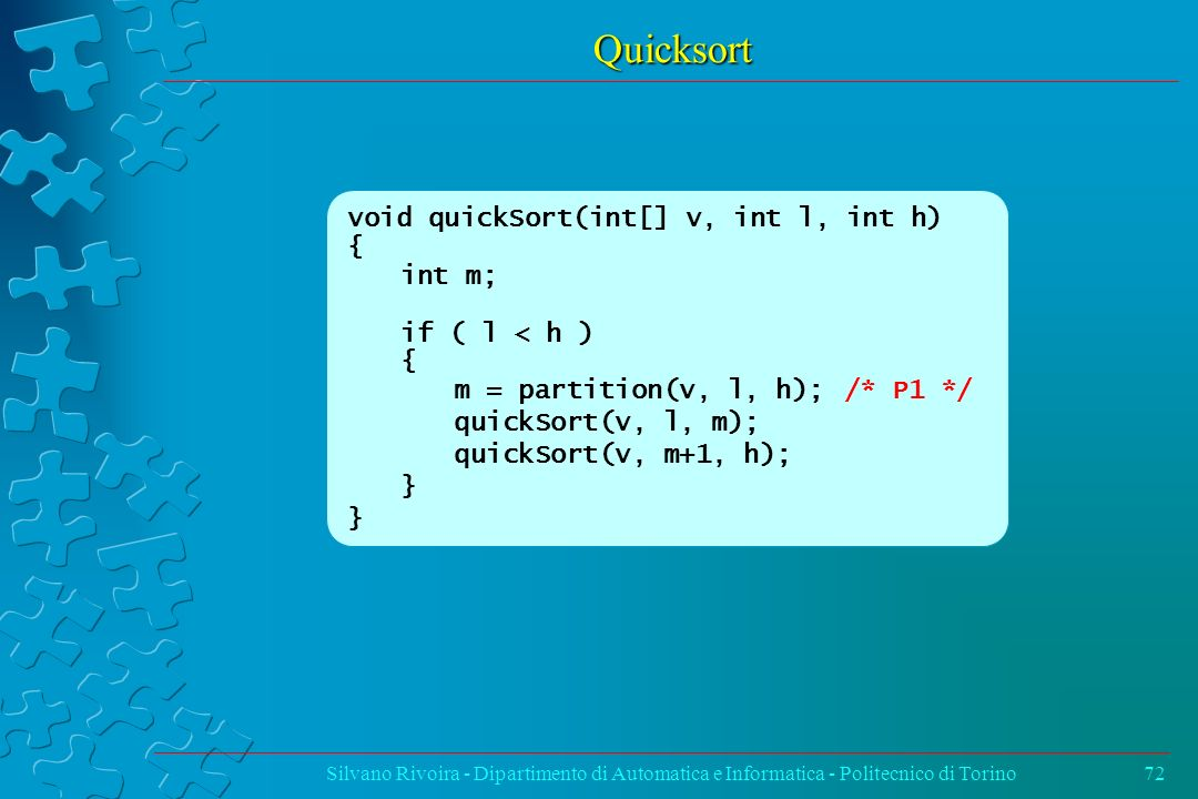 Quicksort void quickSort(int[] v, int l, int h) { int m;